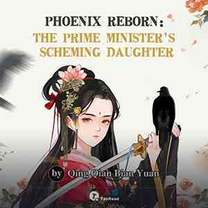 Phoenix Reborn: the Prime Minister's Scheming Daughter