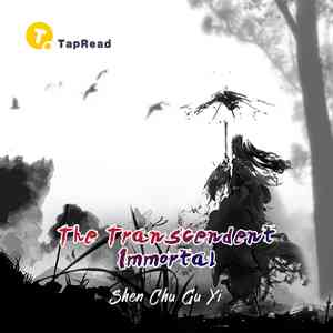 The Transcendent Immortal - Wuxia&Xianxia - Tapread webnovel - Your